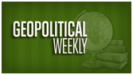 Geopolitical Weekly