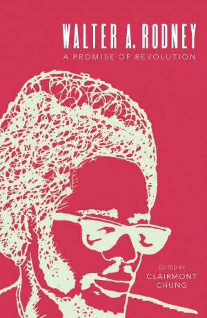 Walter A Rodney - A Promise of Revolution - Edited by Clairmont Chung