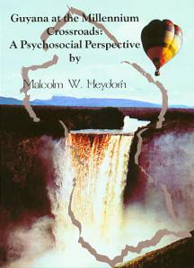 Guyana at the Millennium Crossroads: A Psychosocial Perspective by Malcolm W Heydorn