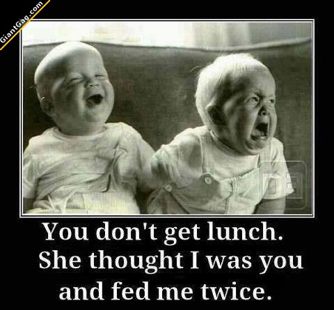 You Don't Get Lunch, She Thought I Was You And Fed Me Twice