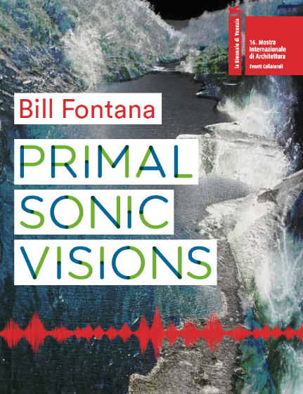 Primal Sonic Visions by Bill Fontana